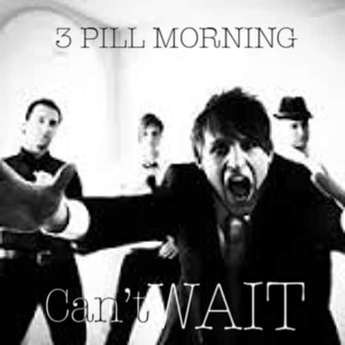 3 Pill Morning, Can't Wait